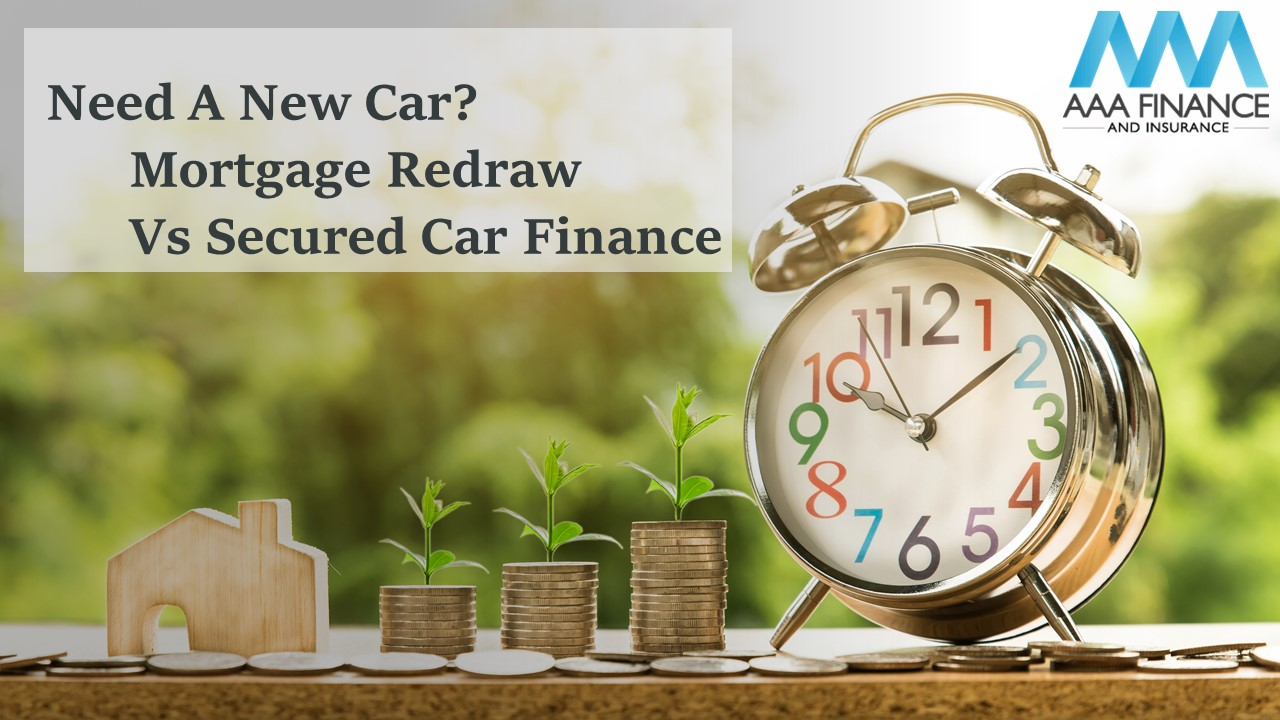 Need A New Car? Mortgage Redraw Vs Secured Car Loan | AAA Finance